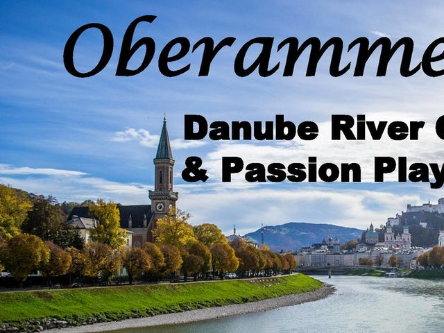 Oberammergau 2020 - Danube River Cruise & Passion Play Experience