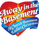 """The Church Basement Ladies in """"Away in the Basement""""  and St. Charles"""